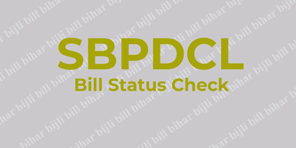SBPDCL Bill Check Status Online – Check South Bihar Bijli Bill Status Without Registration